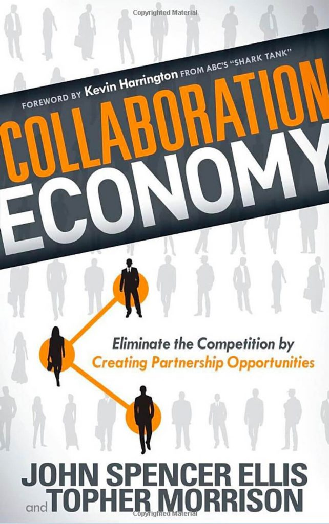 Collaboration Economy Eliminate the Competition by Creating Partnership Opportunities John Spencer Ellis and Topher Morrison